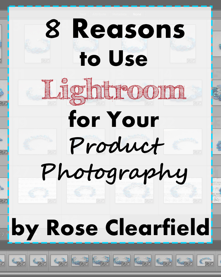 8 Reasons to Use Lightroom for Your Product Photography. Get this resource FREE when you purchase my Jewelry and Other Small Item Product Photography ebook! | https://www.roseclearfield.com