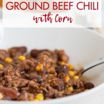 Slow Cooker Ground Beef Chili with Corn