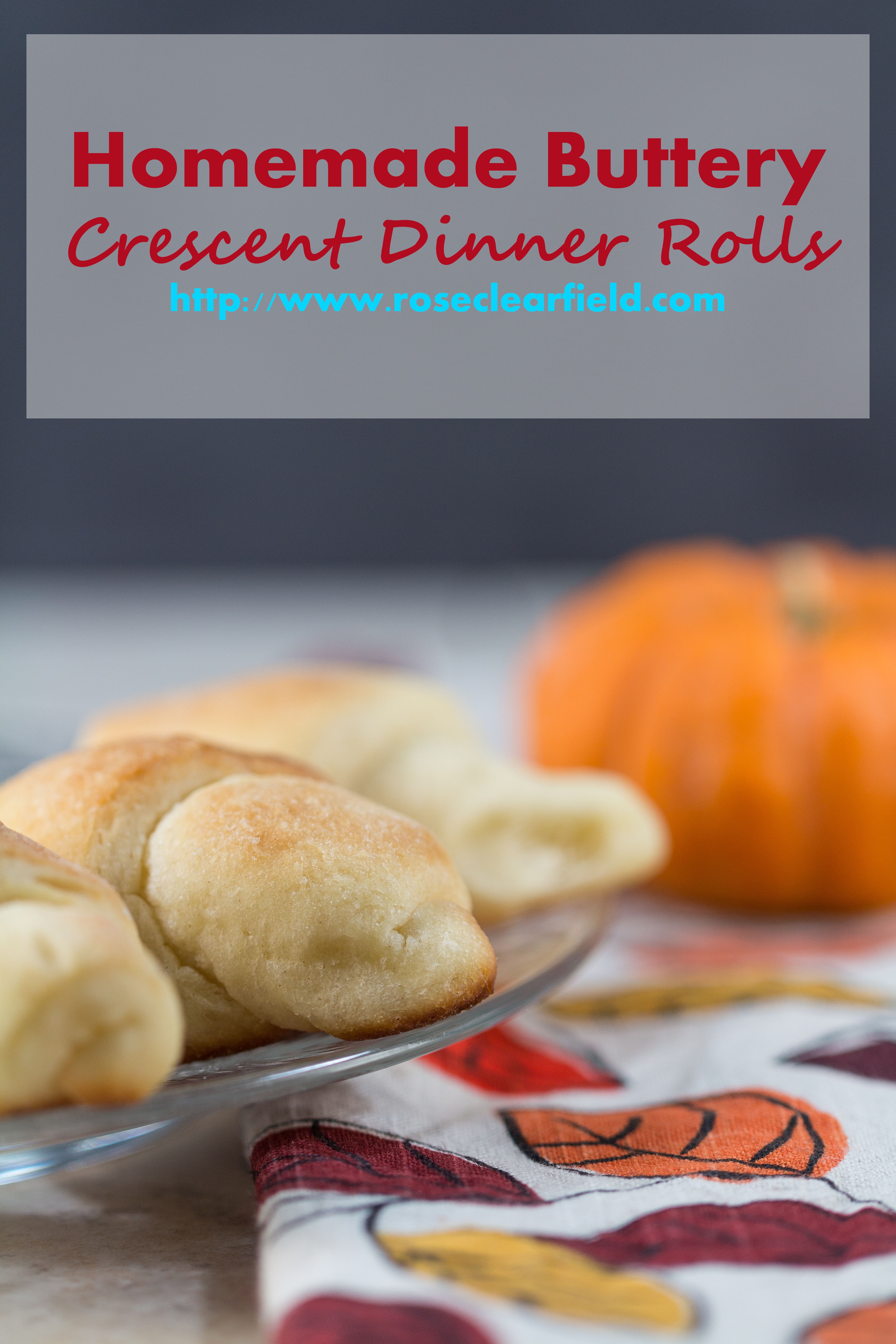 Homemade Buttery Crescent Dinner Rolls | https://www.roseclearfield.com