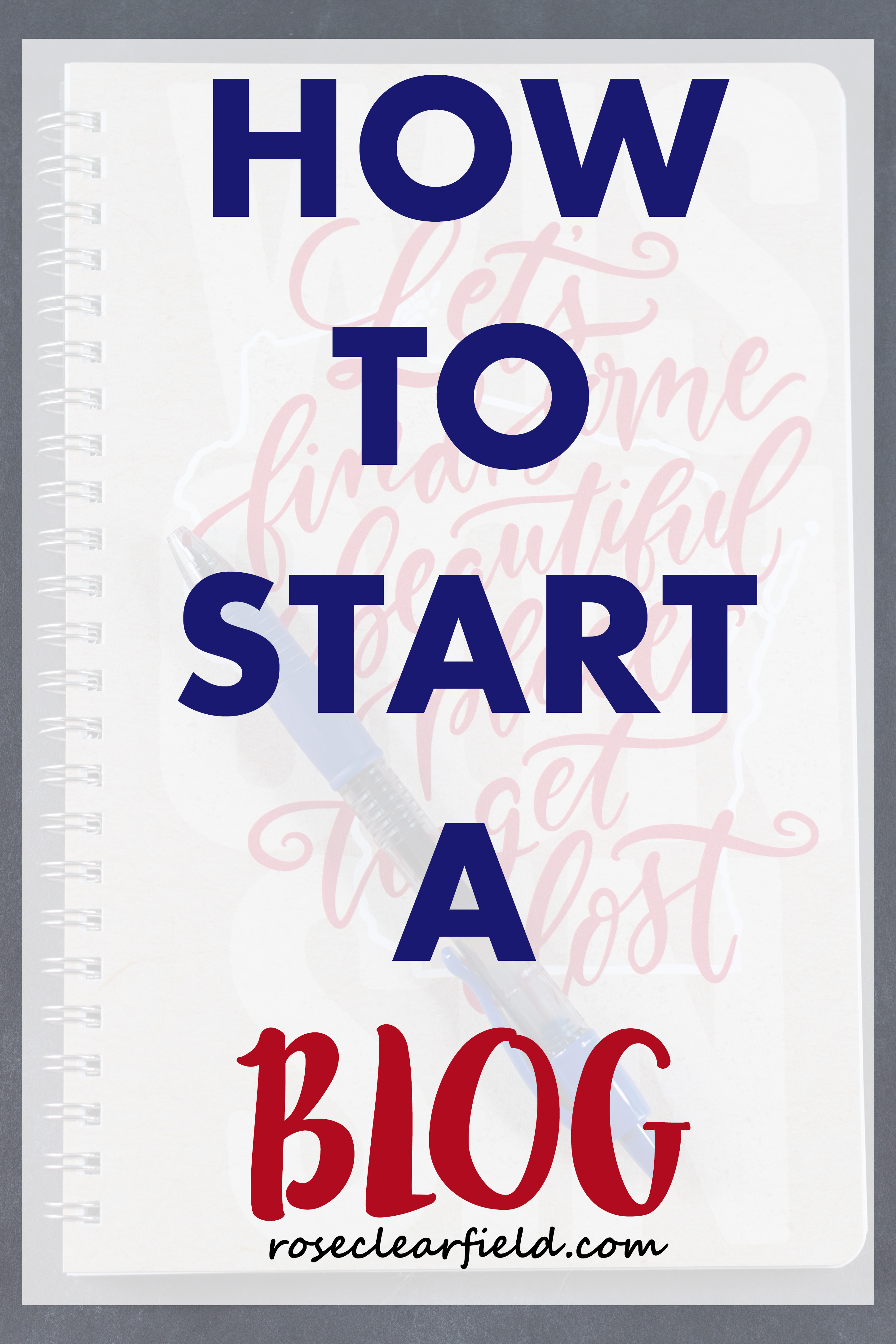 How to Start a Blog | https://www.roseclearfield.com