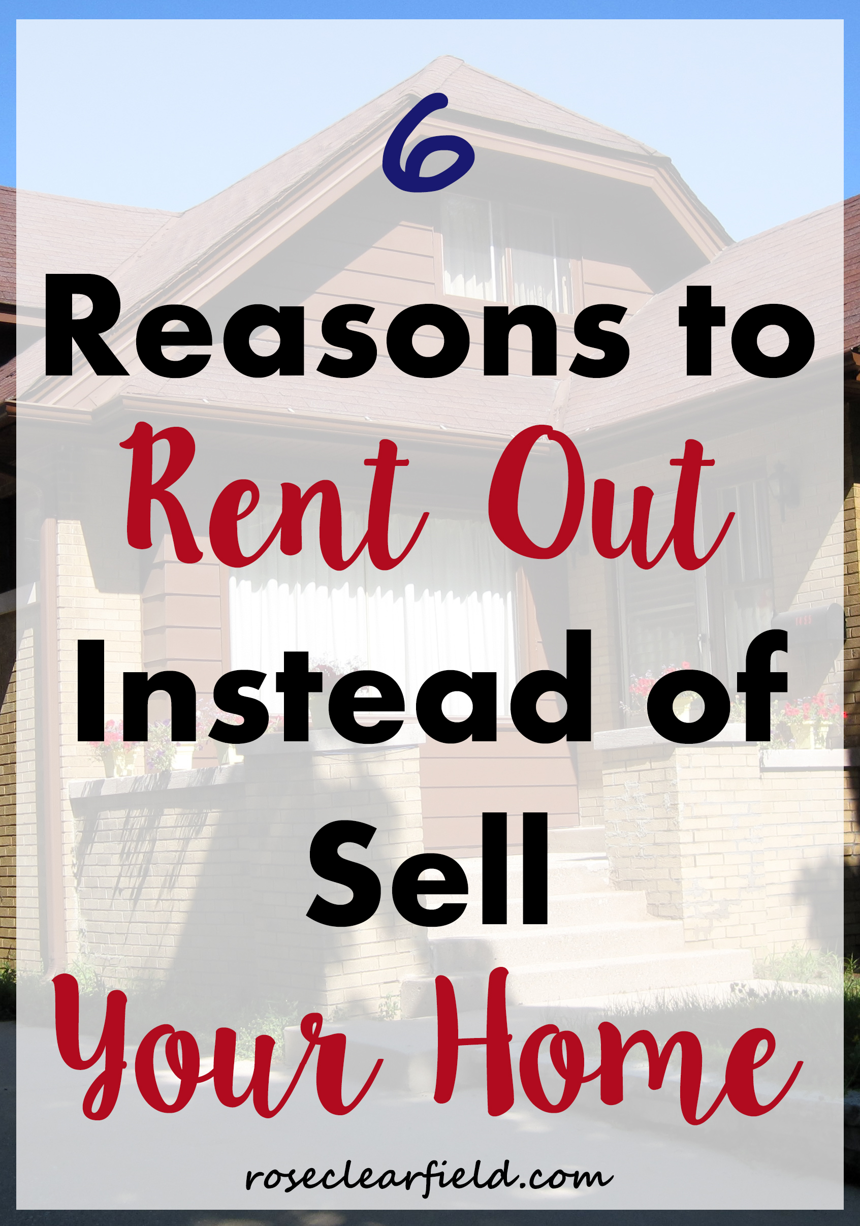 6 Reasons to Rent Out Instead of Sell Your Home   https://www.roseclearfield.com
