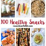 100 Healthy Snacks | https://www.roseclearfield.com
