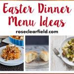 Easter Dinner Menu Ideas | https://www.roseclearfield.com