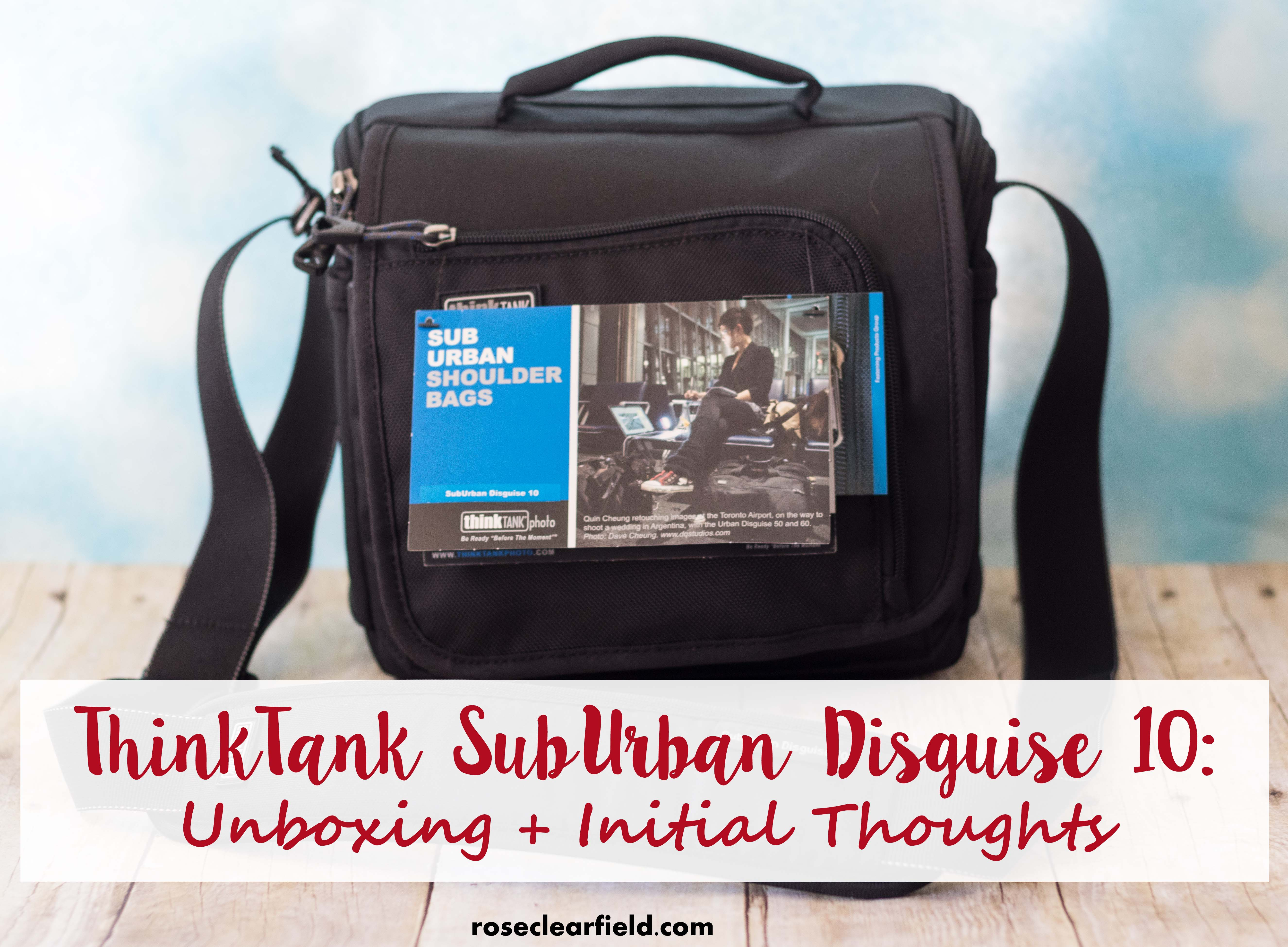 ThinkTank SubUrban Disguise 10 Unboxing + Initial Thoughts | https://www.roseclearfield.com