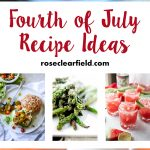 Fourth of July Recipe Ideas | https://www.roseclearfield.com