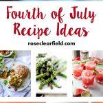 Fourth of July Recipe Ideas | https://www.roseclearfield.com