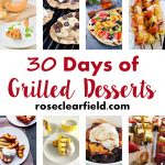 30 Days of Grilled Desserts | https://www.roseclearfield.com
