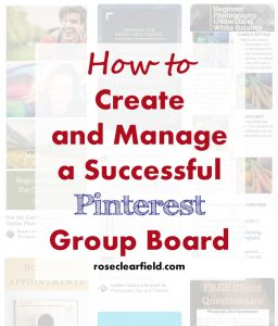 How to Create and Manage a Successful Pinterest Group Board | https://www.roseclearfield.com
