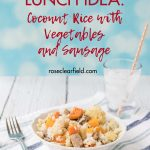 Quick Healthy Lunch Idea: Coconut Rice with Roasted Vegetables and Chicken Sausage
