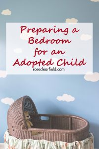 Preparing a Bedroom for an Adopted Child | https://www.roseclearfield.com