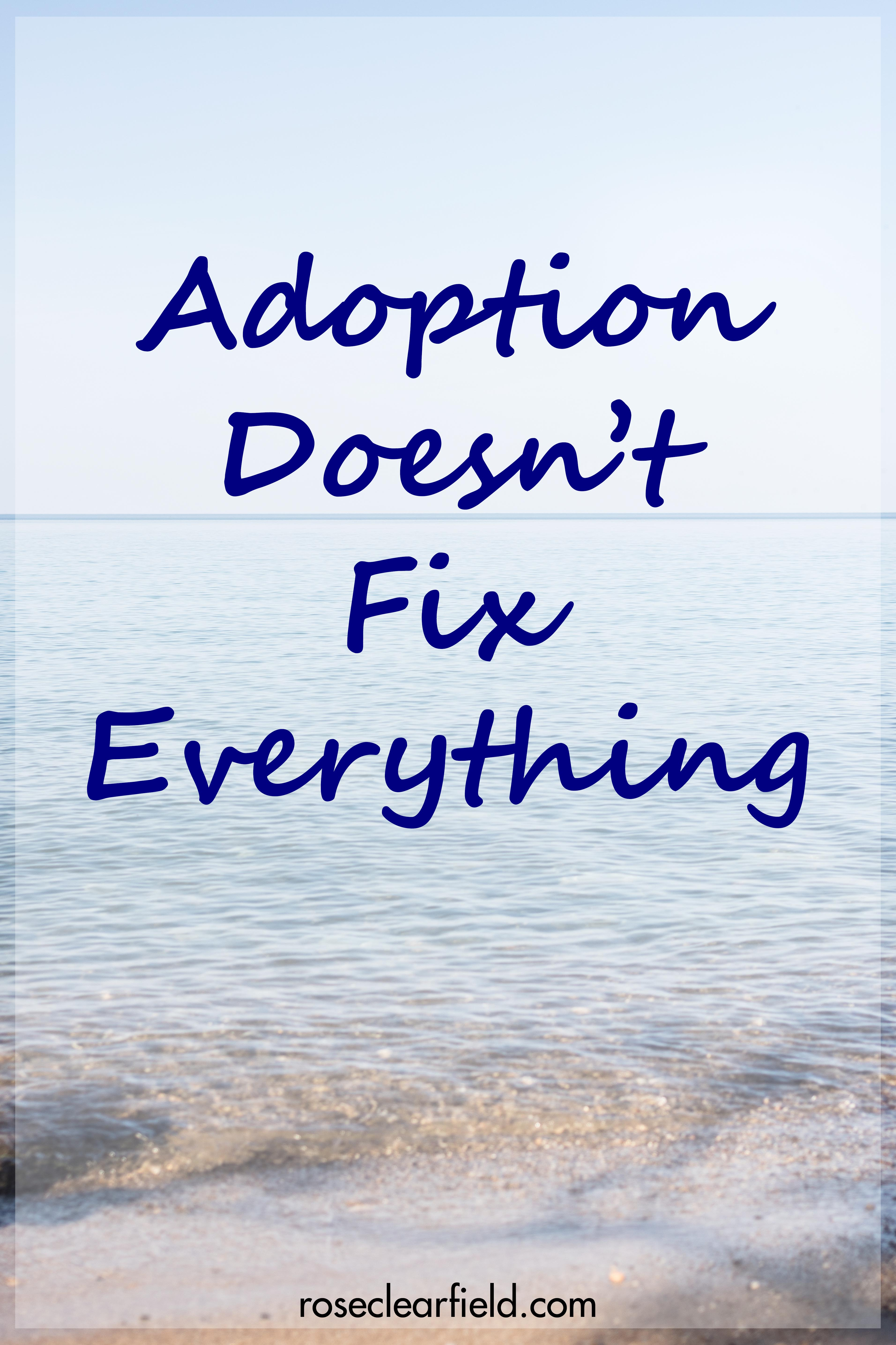 Adoption Doesn't Fix Everything | https://www.roseclearfield.com