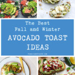 The Best Fall and Winter Avocado Toast Ideas
