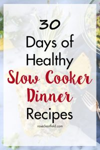 30 Days of Healthy Slow Cooker Dinner Recipes