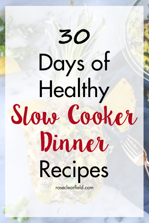 30 Days of Healthy Slow Cooker Dinner Recipes   https://www.roseclearfield.com