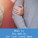 What to Say and Do for Your Loved Ones Facing Infertility