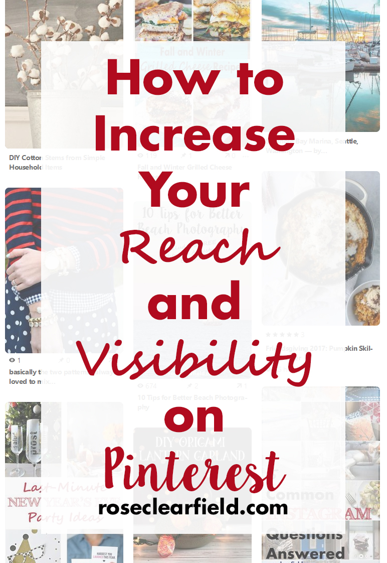 How to Increase Your Reach and Visibility on Pinterest | https://www.roseclearfield.com