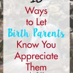 10 Ways to Let Birth Parents Know You Appreciate Them | https://www.roseclearfield.com