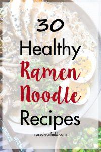30 Healthy Ramen Noodle Recipes | https://www.roseclearfield.com