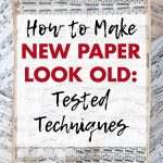 How to Make New Paper Look Old Tested Techniques