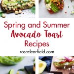 Spring and summer avocado toast recipes. Quick, healthy, and seasonal breakfast and lunch ideas for the warmer months of the year! #avocadotoast #healthyeating #breakfast ideas