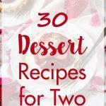 30 dessert recipes for two. Indulge in a small-batch sweet treat for a date night or special occasion! #dessertrecipes #datenight #dessertfortwo | https://www.roseclearfield.com