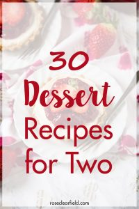 30 dessert recipes for two. Indulge in a small-batch sweet treat for a date night or special occasion! #dessertrecipes #datenight #dessertfortwo