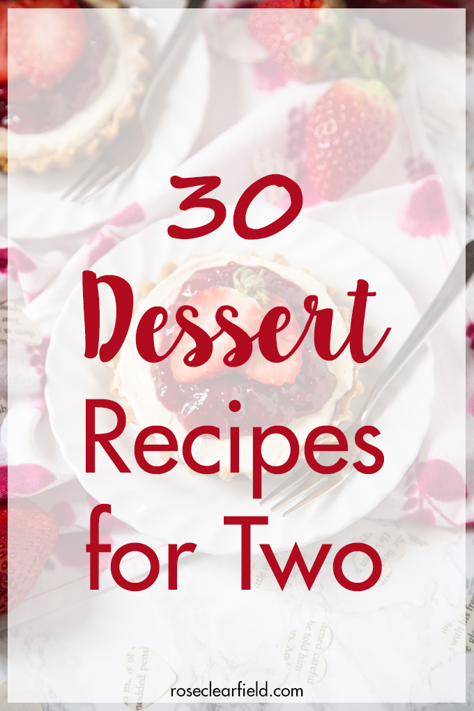 30 dessert recipes for two. Indulge in a small-batch sweet treat for a date night or special occasion! #dessertrecipes #datenight #dessertfortwo   https://www.roseclearfield.com
