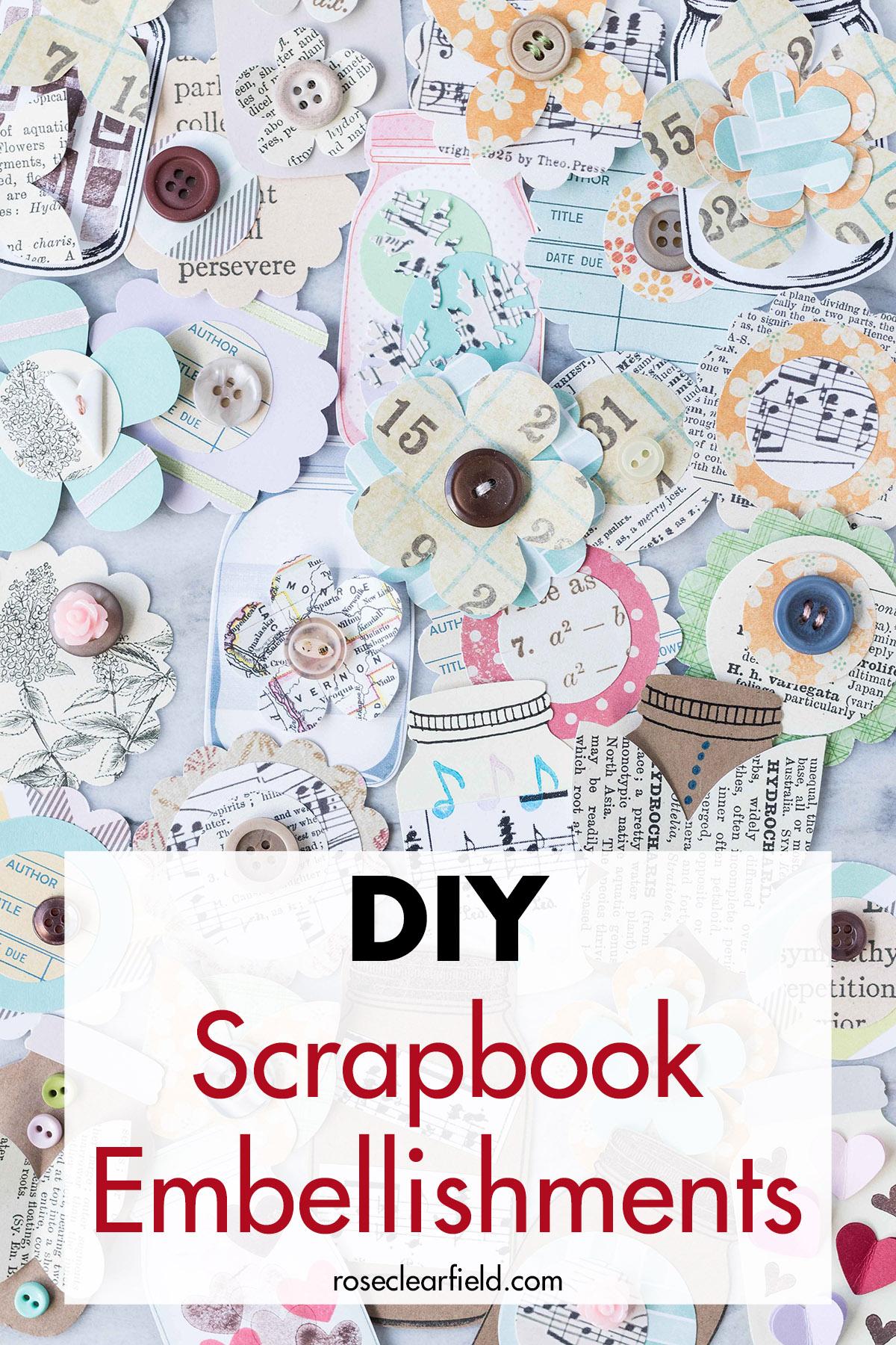 diy scrapbook embellishments • rose clearfield