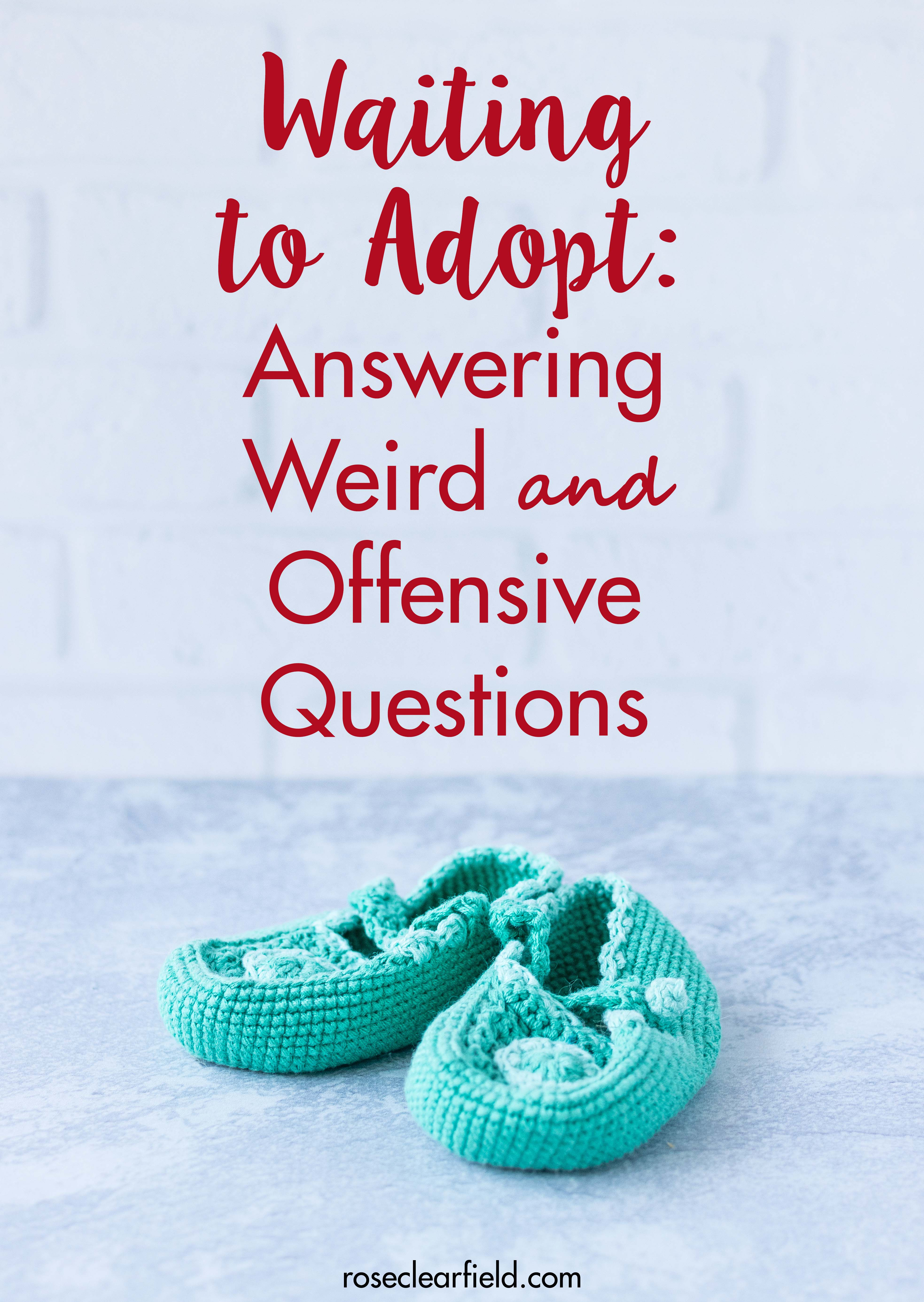 Waiting to Adopt Answering Weird and Offensive Questions | https://www.roseclearfield.com