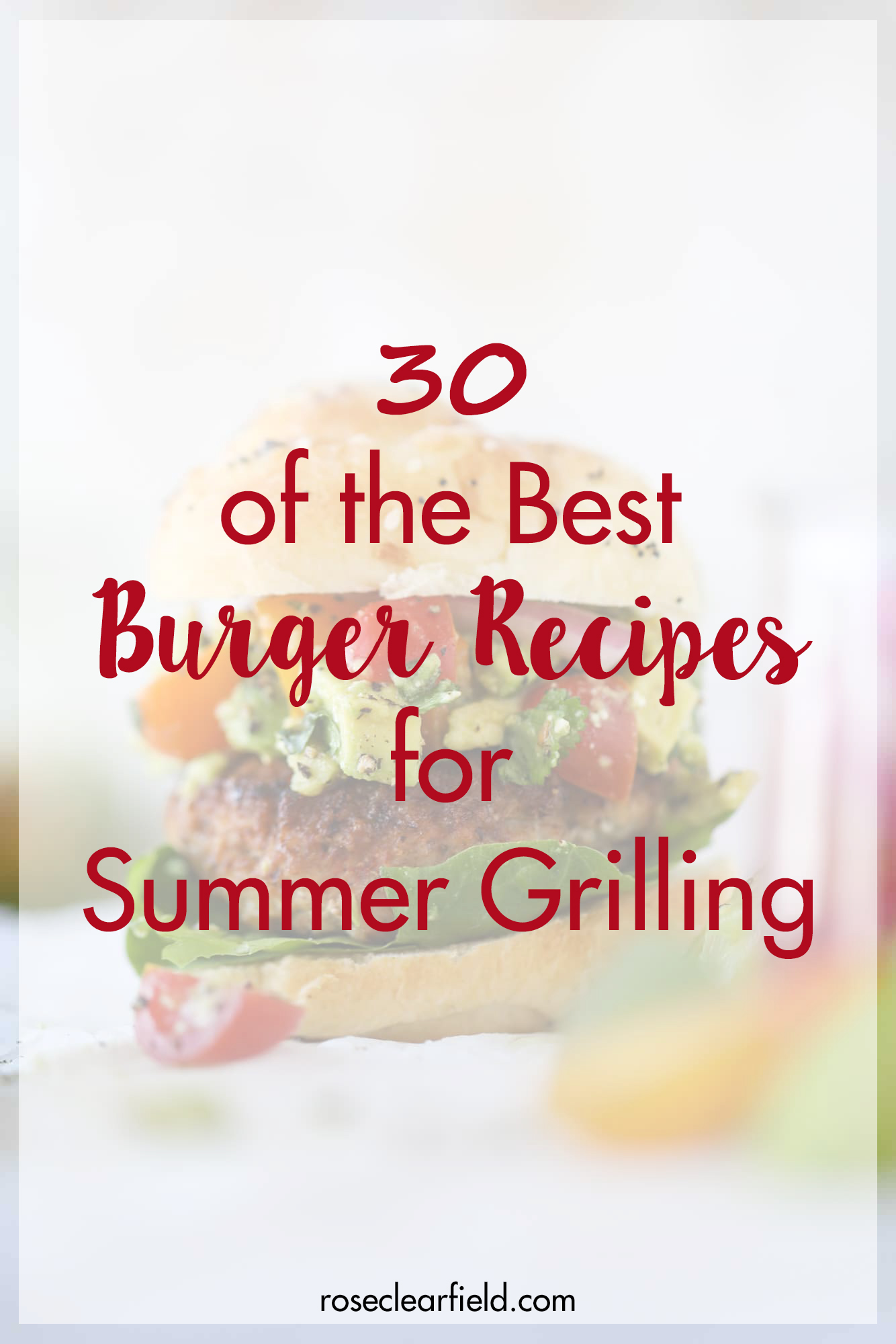 30 of the best burger recipes for summer grilling. Keep your family eating flavorful, delicious burgers all summer long! #bestburgers #burgerrecipes #grilling | https://www.roseclearfield.com