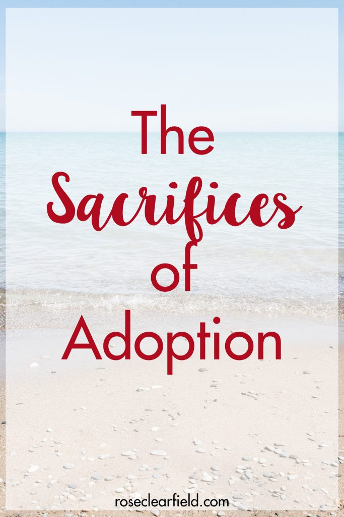 The sacrificies of adoption. Adoption is an amazing gift, but it comes with its hardships. #adoption #adoption101 #sacrifice | https://www.roseclearfield.com