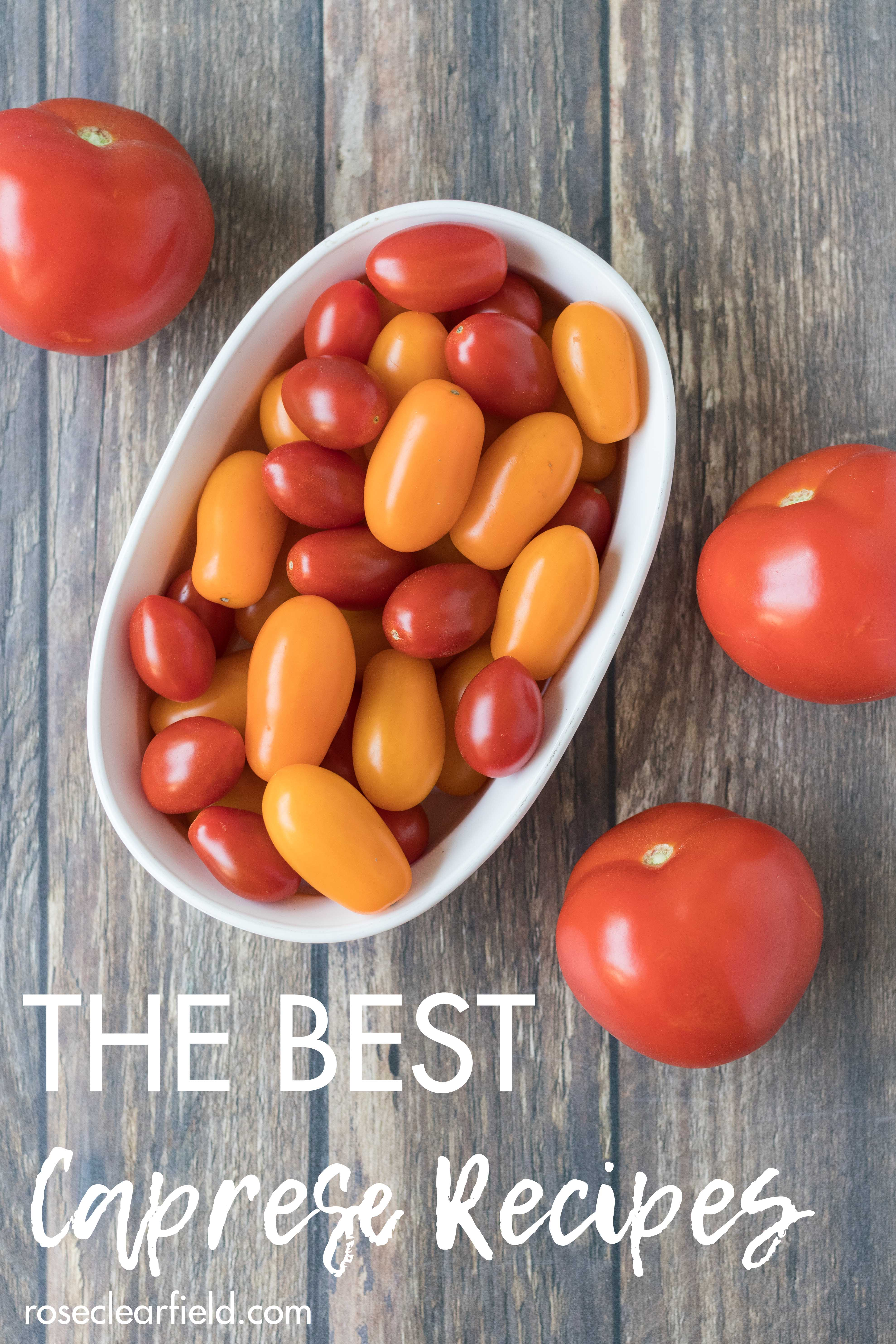 The best caprese recipes for summer lunches and dinners. Make caprese salads, appetizers, pizzas, sandwiches, pasta bakes, and more! #caprese #capreserecipes #summereating | https://www.roseclearfield.com