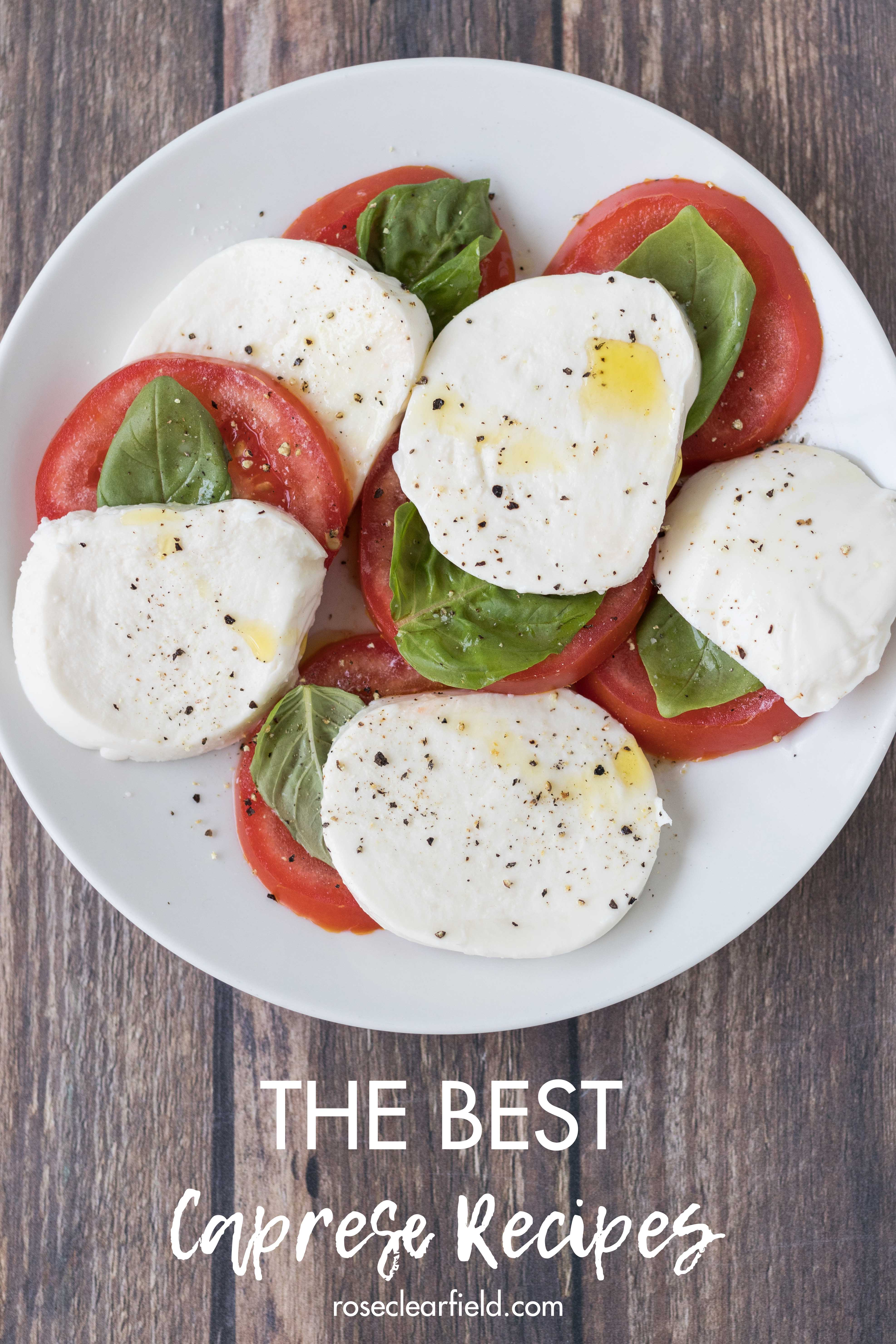 The best caprese recipes for summer tomatoes and basil and fresh mozzarella. Skewers, bruschetta, pasta salad, sandwiches, chicken, and more. #caprese #bestcapreserecipes #summereating | https://www.roseclearfield.com