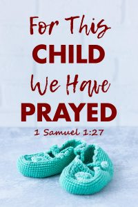 "For this child, we have prayed."" -1 Samuel 1:27"