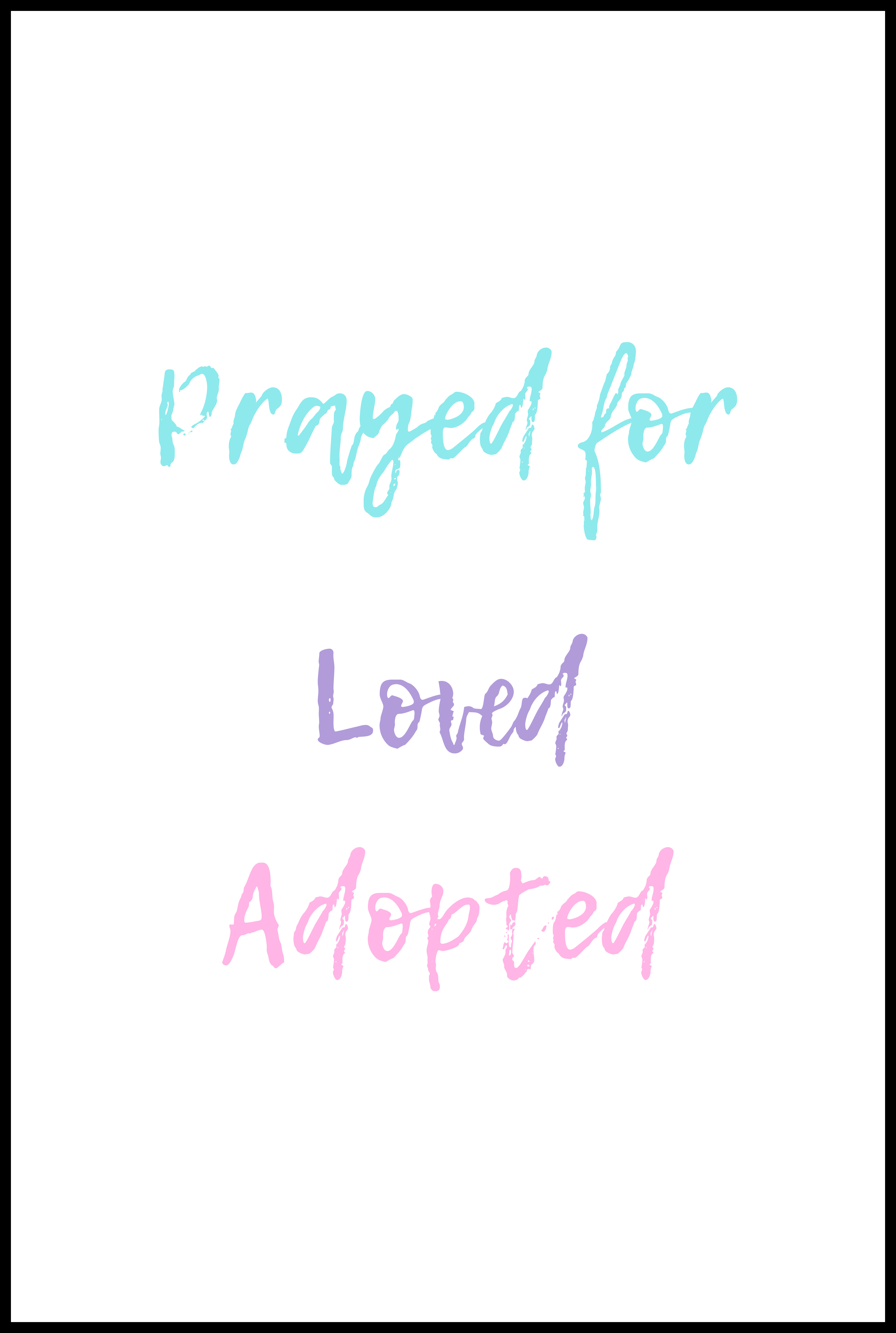 Prayed for Loved Adopted