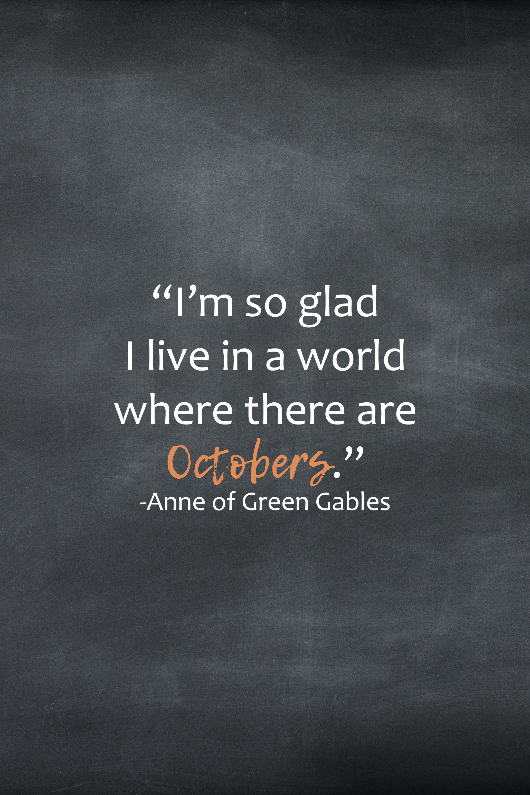 I'm So Glad I Live in a World Where There are Octobers Anne of Green Gables