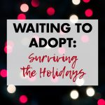 Waiting to Adopt: Surviving the Holidays