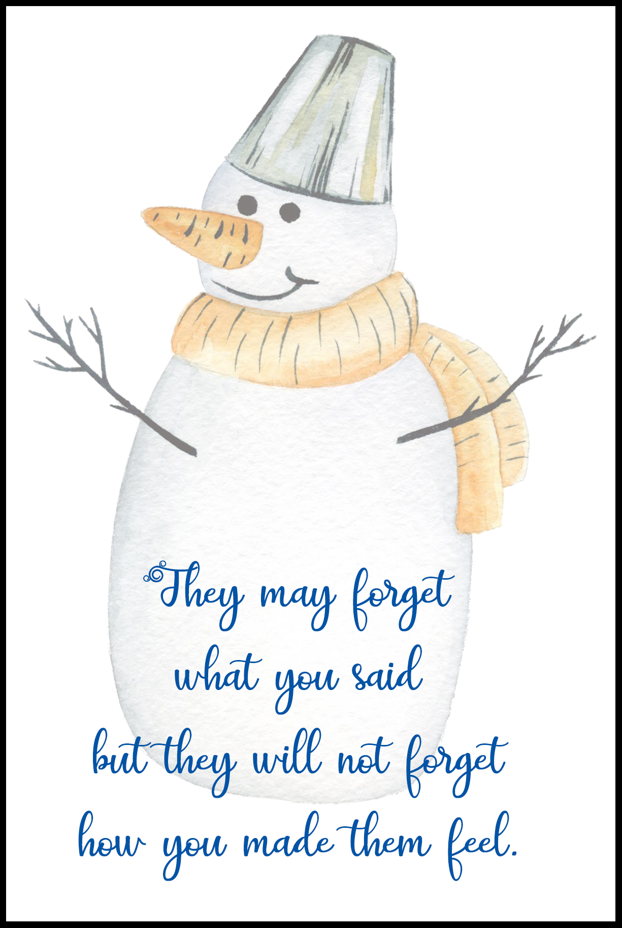 They May Forget What You Said But They Will Not Forget The Way It Made Them Feel Card
