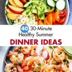 40 30-Minute Healthy Summer Dinner Ideas