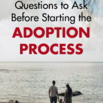 Questions to Ask Before Starting the Adoption Process